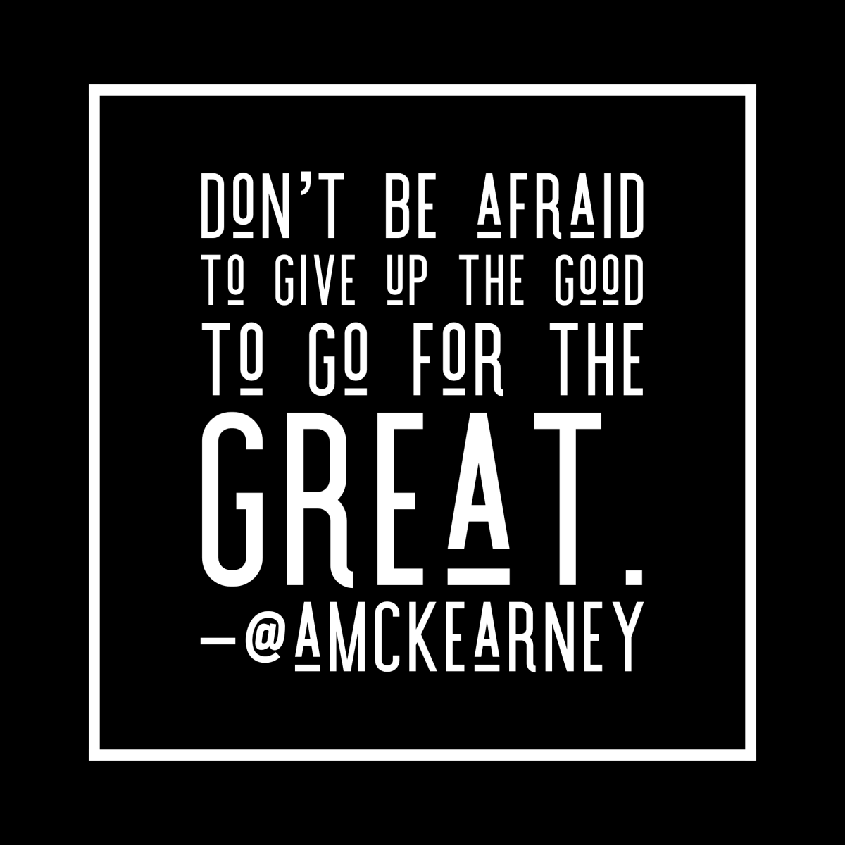 Don't be afraid to give up the good.